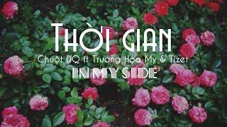 [In My Side] Thời Gian - ChuộtDQ, Trương Họa My, Tizet [Video Lyricsᴴᴰ]