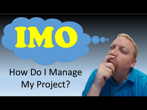 IMO Episode 17 - How Do I Manage My Project Part 2