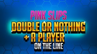 Pink Slips | Double or Nothing + A Player