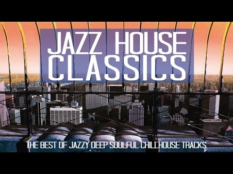 Jazz house classics 3 hours deep soulful chilled dinner for Soulful house classics