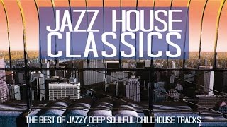 Jazz House Classics - 3 Hours of Deep Jazzy Soulful and Chilled House