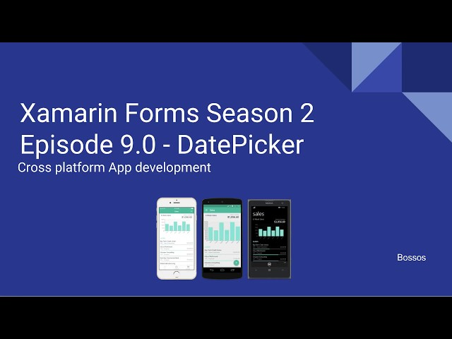 Xamarin Tutorial Season 2 Episode 9 - DatePicker