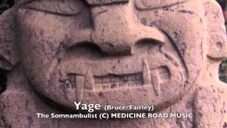 Yage (The Somnambulist, 2008) (Rob Bruce & Michael Fairley) © Medicine Road Music