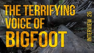 The Terrifying Voice of Bigfoot. Interview 26