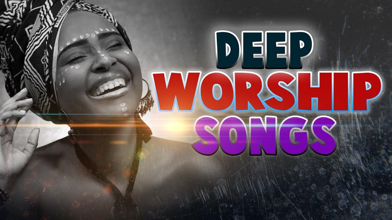 Deep Worship Songs 2021 - Early Morning Worship Songs For Breakthrough