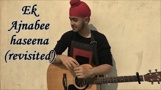Ek Ajnabee Haseena (Revisited) | #Fanrequests | Acoustic Singh