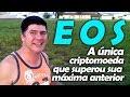 EOS - A Única Criptomoeda que Superou sua Máxima Anterior