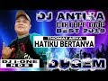 DJ ANTIKA  HATIKU BERTANYA - THOMAS ARYA  BY_ DJ i-ONE NDS ( DUGEM NONSTOP 2019 )