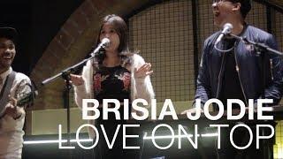 BRISIA JODIE - LOVE ON TOP (ORIGINAL BY BEYONCE)