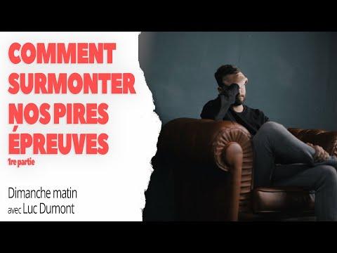 COMMENT SURMONTER NOS PIRES ÉPREUVES (1re partie) - Dimanche matin avec Luc Dumont
