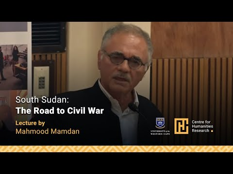 South Sudan: The Road to Civil War - A Lecture by Mahmood Mamdani