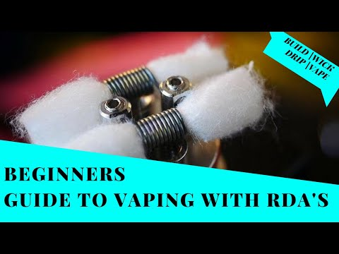 Beginners Guide to Vaping With RDAs - Build | Wick | Vape