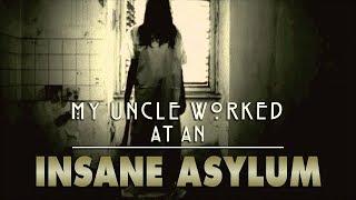 16 TRUE INSANE ASYLUM STORIES | My Uncle Worked at an Insane Asylum