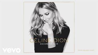 Céline Dion - Trois heures vingt (Audio)