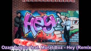 Ozan Doğulu feat. Murat Boz - Hey (Remix) Resimi