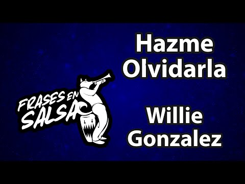 Hazme Olvidarla Letra Willie Gonzalez Frases En Salsa