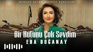 Eda Doğanay - Bir Kulunu Çok Sevdim (Burhan Bayar Akustik Şarkılar) Resimi