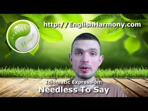 English Idiomatic Expression: Needless To Say