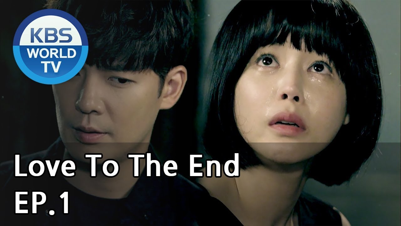 Love To The End | 끝까지 사랑 EP 1 [SUB: ENG, CHN/2018 07 27]