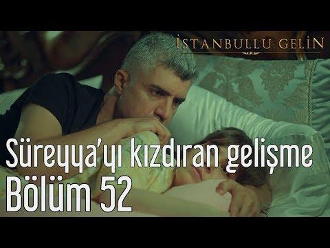İstanbullu Gelin 52. Bölüm - Süreyya'yı Kızdıran Gelişme