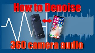 How to Denoise 360 camera audio on your IOS device.