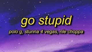 Polo G - Go Stupid (Lyrics) ft. Stunna 4 Vegas, NLE Choppa