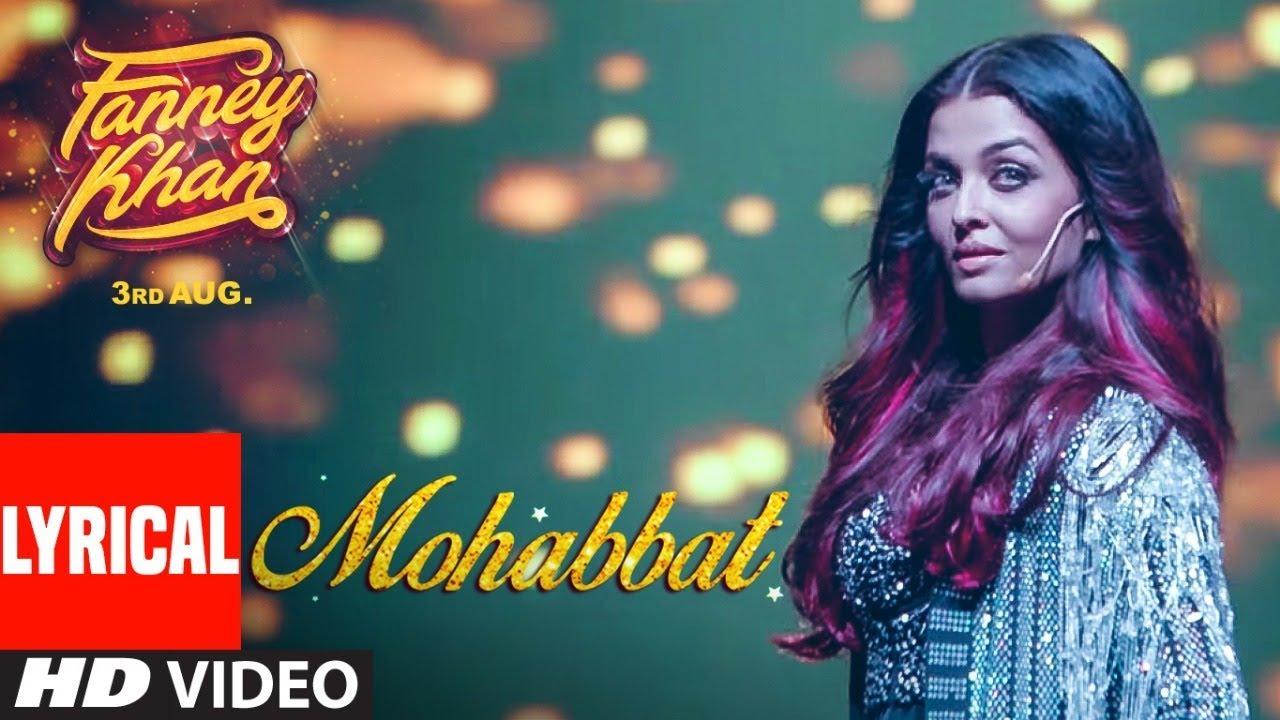FANNEY KHAN: Mohabbat Lyrical Video | Aishwarya Rai Bachchan | Sunidhi Chauhan | Tanishk Bagchi