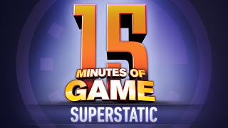 15 Minutes of Game - Superstatic