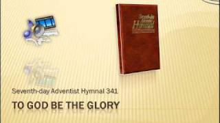 To God Be The Glory - Seventh-day Adventist Hymnal No. 341