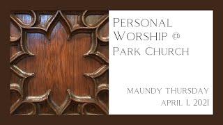Maundy Thursday, April 1, 2021