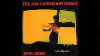 The Jesus And Mary Chain - April Skies (Long Version)  1987