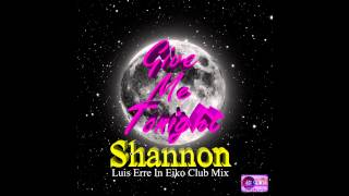 Shannon - Give Me Tonight (Dj Luis Erre In Eiko Club Mix)