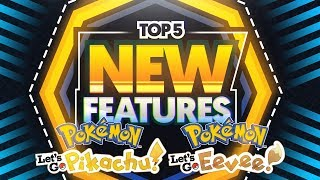 Top 5 NEW Features For Pokemon Let's Go, Pikachu! and Pokemon Let's Go, Eevee!