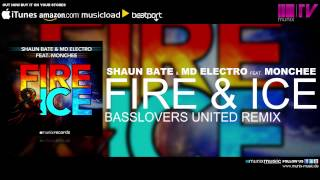 Shaun Bate & MD Electro feat Monchee - Fire & Ice (Basslovers United Remix)
