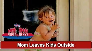 Kids Left Outside While Mom Cleans | Supernanny