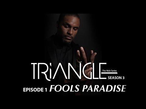"""TRIANGLE Season 3 Episode 1""""Fools Paradise"""""""