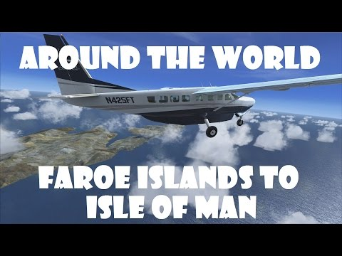 FSX | Around the World Episode #7 - Faroe Islands to Isle of Man