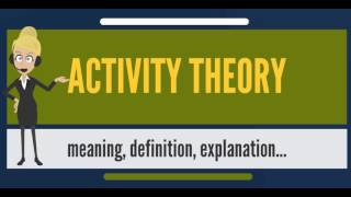 What is ACTIVITY THEORY? What does ACTIVITY THEORY mean? ACTIVITY THEORY meaning & explanation