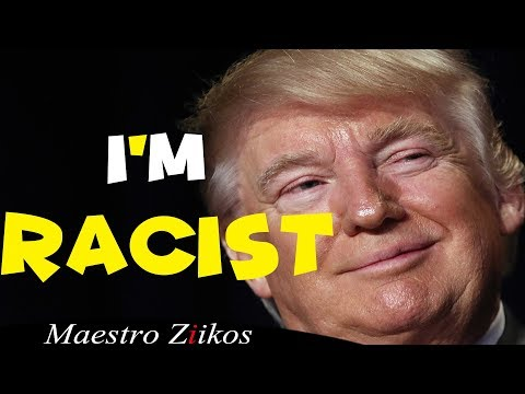 DONALD TRUMP / I'M RACIST (PARODY) - MAESTRO ZIIKOS
