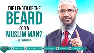 THE LENGTH OF THE BEARD FOR A MUSLIM MAN? BY DR ZAKIR NAIK
