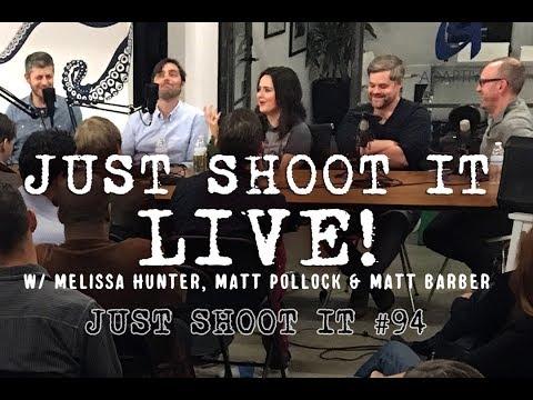 Just Shoot It LIVE! w/ Melissa Hunter, Matt Pollock and Matt Barber - Just Shoot It 94