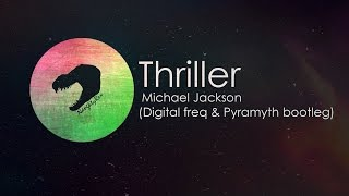 Michael Jackson - Thriller (Pyramyth & Digital Freq Bootleg)