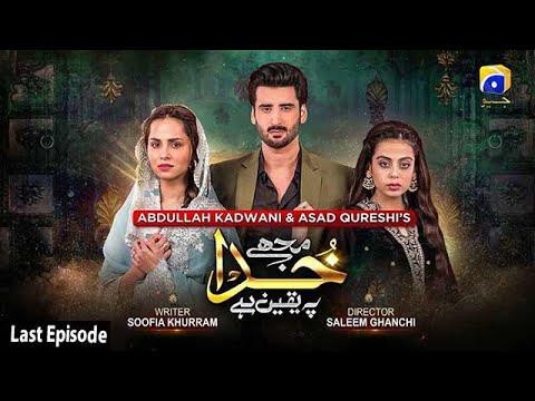 Download Mujhe Khuda Pay Yaqeen Hai - Last Episode - 8th May 2021 - HAR PAL GEO