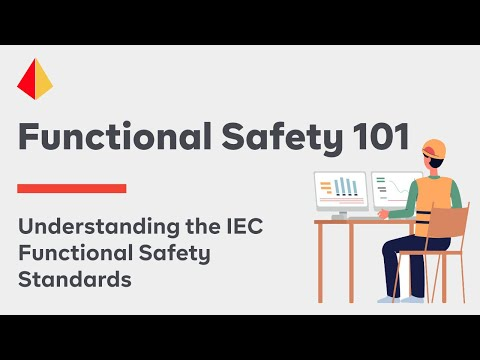 Functional Safety 101 -  Understanding the IEC Functional  Safety Standards (2016)