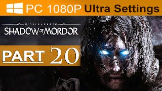 Middle Earth Shadow of Mordor Walkthrough Part 20 [1080p HD PC ULTRA Settings] - No Commentary