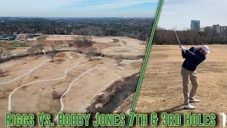 Riggs vs Bobby Jones Golf Course (Atlanta, GA), 7th and 3rd Holes