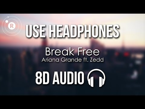 Ariana Grande - Break Free (8D AUDIO) Ft. Zedd