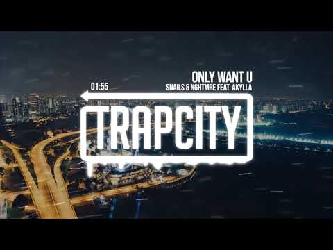 Snails & NGHTMRE - Only Want U (feat. Akylla)
