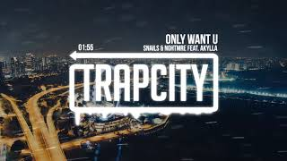 Snails &amp NGHTMRE - Only Want U (feat. Akylla)