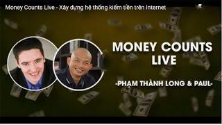 MONEY COUNTS LIVE   XÂY DỰNG HỆ THỐNG KIẾM TIỀN TRÊN INTERNET